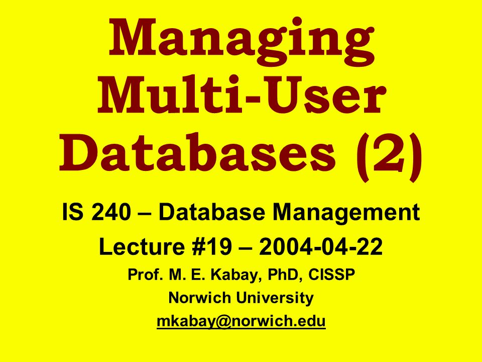 Managing Multi-User Databases (2) IS 240 – Database Management Lecture #19 – 2004-04-22 Prof.