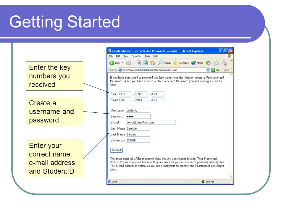 Getting Started Enter the key numbers you received Create a username and password. Enter your correct name, e-mail address and StudentID