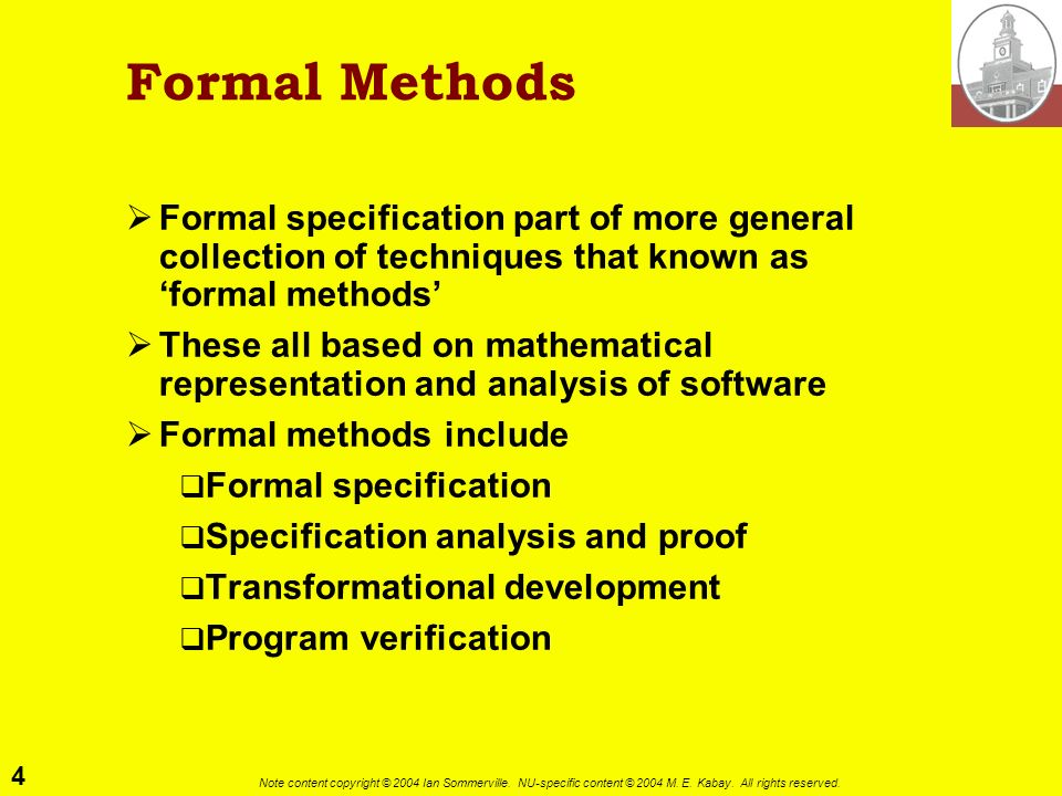 4 Note content copyright © 2004 Ian Sommerville. NU-specific content © 2004 M. E. Kabay. All rights reserved. Formal Methods Formal specification part