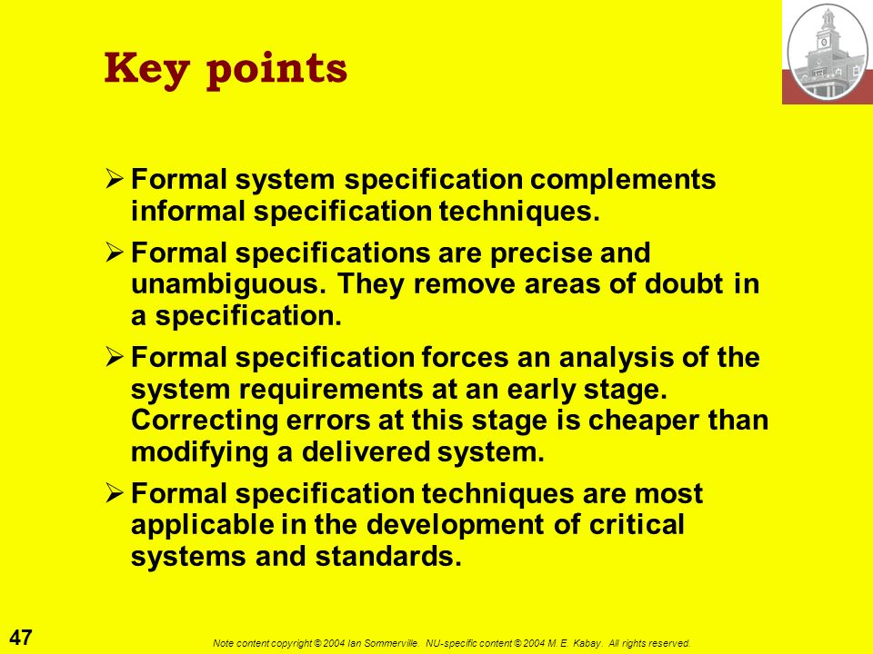 47 Note content copyright © 2004 Ian Sommerville. NU-specific content © 2004 M. E. Kabay. All rights reserved. Key points Formal system specification