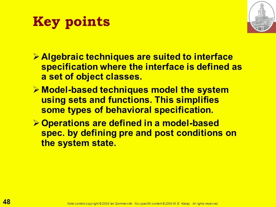 48 Note content copyright © 2004 Ian Sommerville. NU-specific content © 2004 M. E. Kabay. All rights reserved. Key points Algebraic techniques are sui
