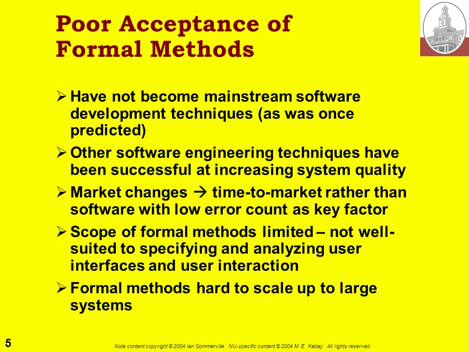 5 Note content copyright © 2004 Ian Sommerville. NU-specific content © 2004 M. E. Kabay. All rights reserved. Poor Acceptance of Formal Methods Have n