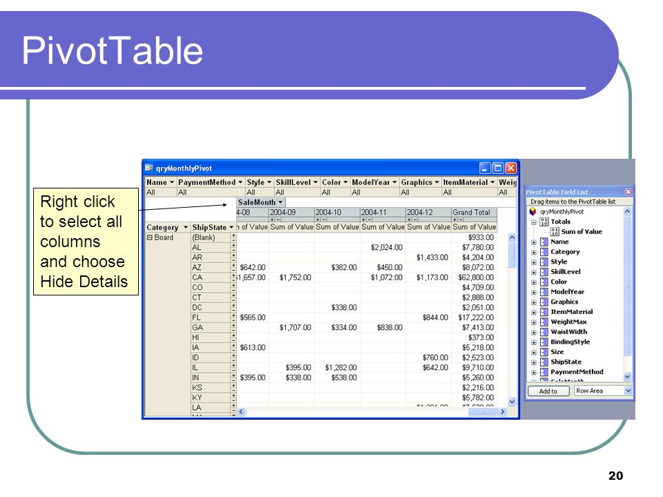 20 PivotTable Right click to select all columns and choose Hide Details