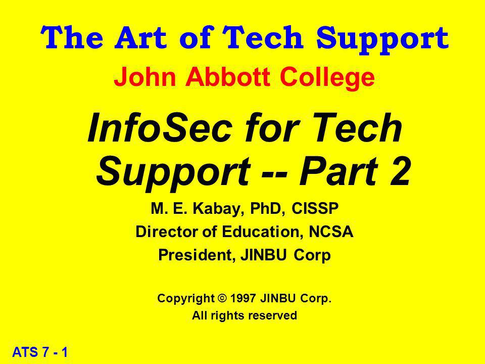 ATS 7 - 1 The Art of Tech Support John Abbott College InfoSec for Tech Support -- Part 2 M.