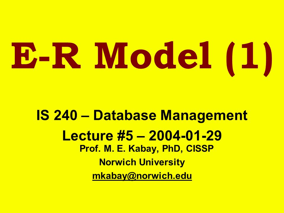 E-R Model (1) IS 240 – Database Management Lecture #5 – Prof.