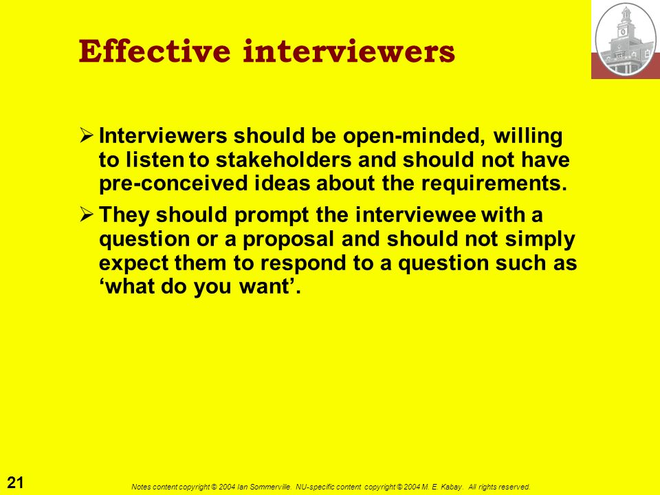 21 Notes content copyright © 2004 Ian Sommerville. NU-specific content copyright © 2004 M. E. Kabay. All rights reserved. Effective interviewers Inter