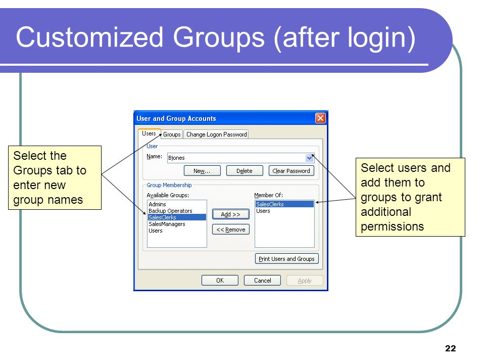 22 Customized Groups (after login) Select the Groups tab to enter new group names Select users and add them to groups to grant additional permissions