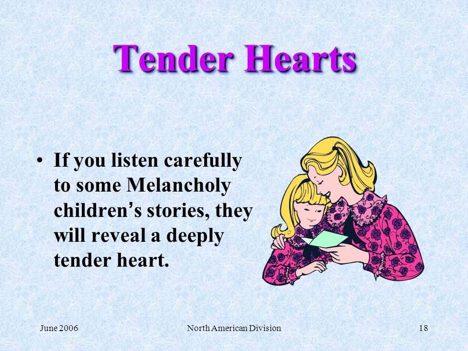 June 2006North American Division18 Tender Hearts If you listen carefully to some Melancholy children s stories, they will reveal a deeply tender heart