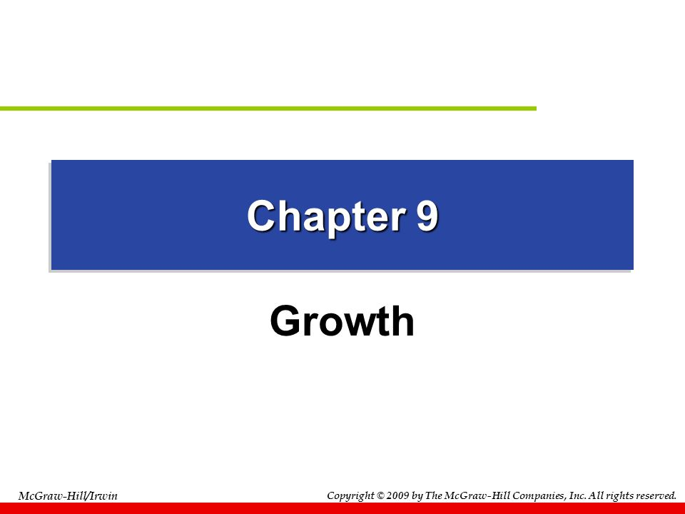 Copyright © 2009 by The McGraw-Hill Companies, Inc. All rights reserved. McGraw-Hill/Irwin Chapter 9 Growth