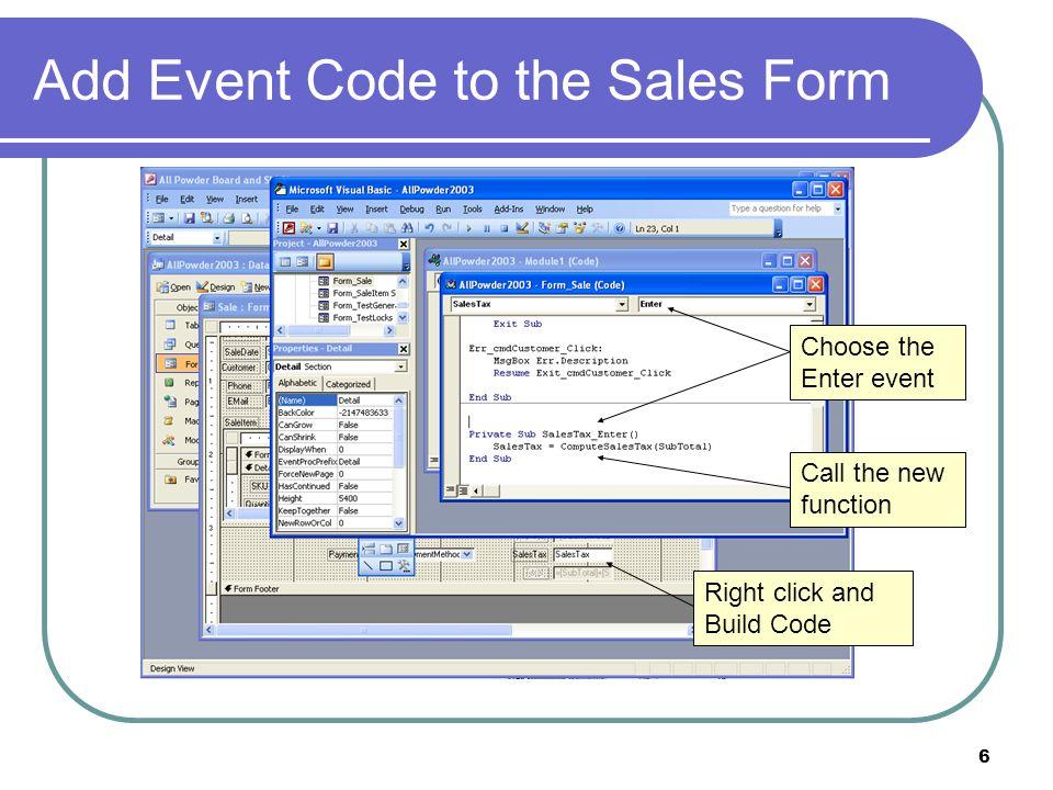 27 Rental Form Code: Discount Button Private Sub cmdDiscount_Click() On Error GoTo Err_cmdDiscount_Click Dim stDocName As String Dim stLinkCriteria As String stDocName = GiveRentDiscount DoCmd.OpenForm stDocName,,, stLinkCriteria Forms!GiveRentDiscount!txtRentID = RentID Forms!GiveRentDiscount!txtDiscountAmount = SubTotalCharges Exit_cmdDiscount_Click: Exit Sub Err_cmdDiscount_Click: MsgBox Err.Description Resume Exit_cmdDiscount_Click End Sub