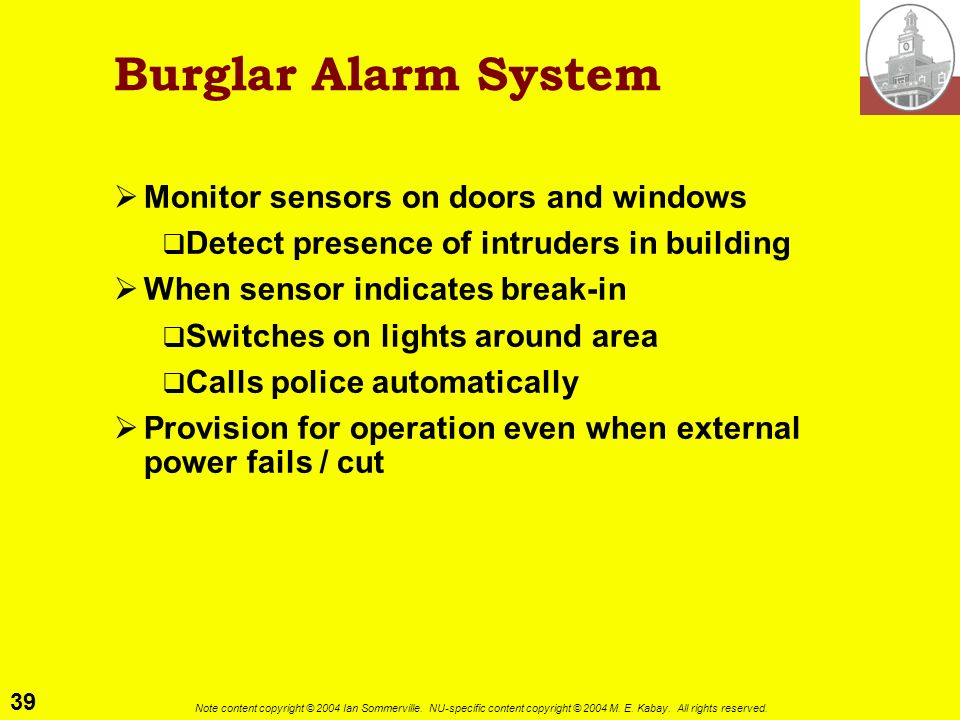 39 Note content copyright © 2004 Ian Sommerville. NU-specific content copyright © 2004 M. E. Kabay. All rights reserved. Burglar Alarm System Monitor