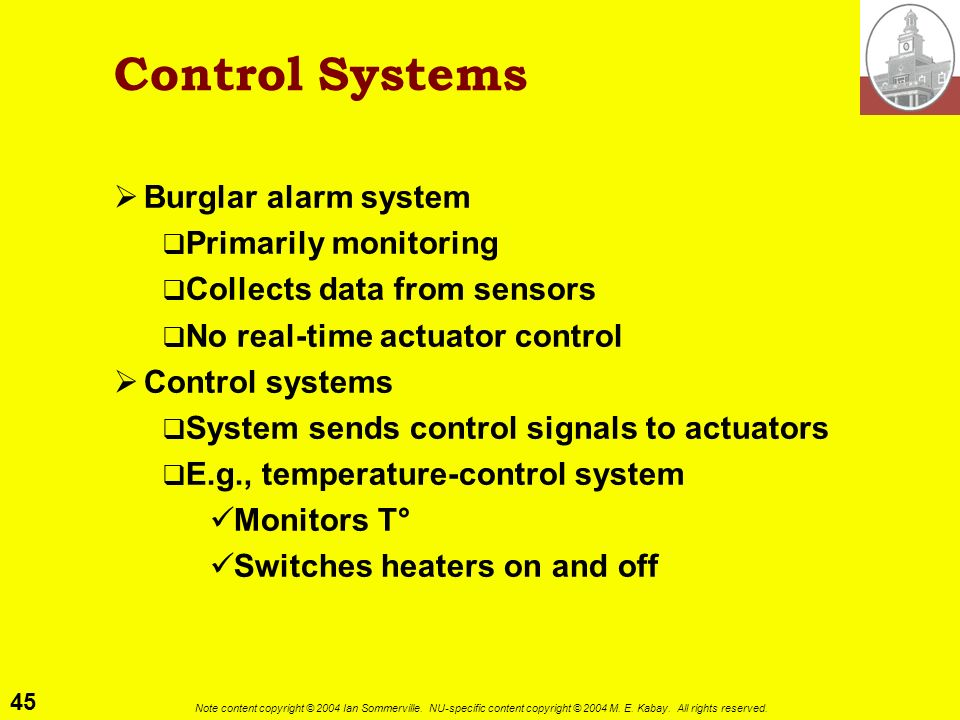 45 Note content copyright © 2004 Ian Sommerville. NU-specific content copyright © 2004 M. E. Kabay. All rights reserved. Control Systems Burglar alarm