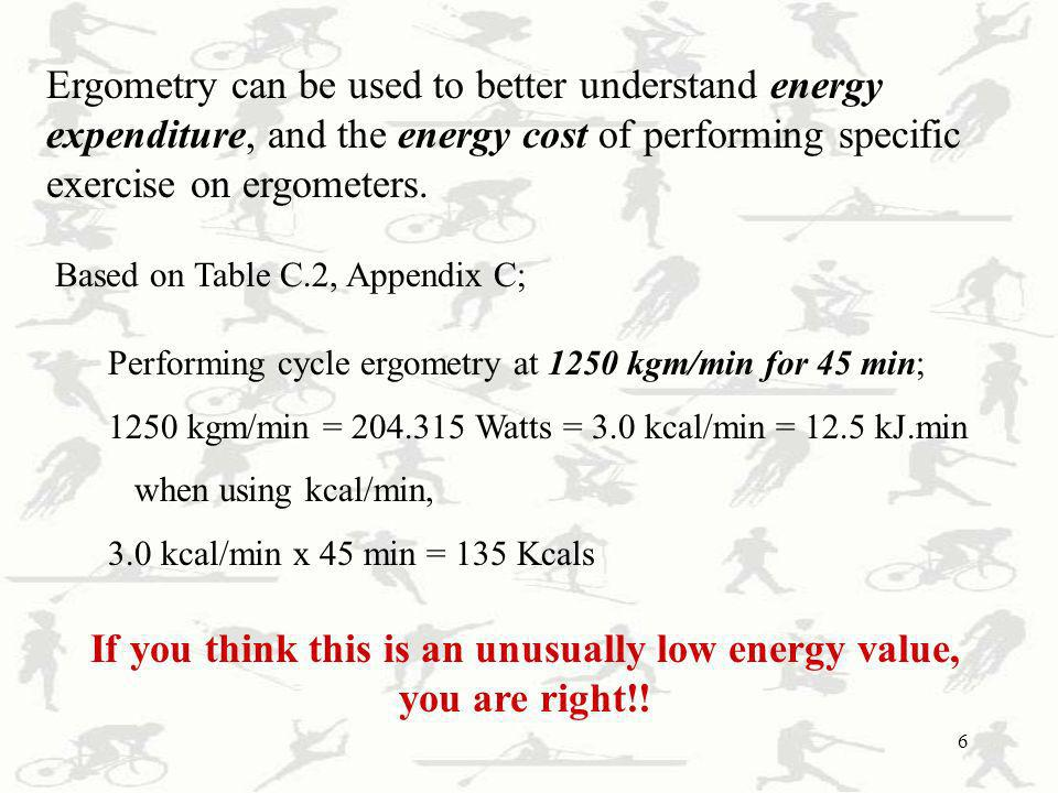 6 Ergometry can be used to better understand energy expenditure, and the energy cost of performing specific exercise on ergometers. Based on Table C.2