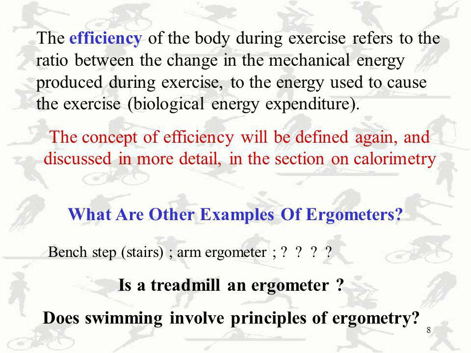 8 The efficiency of the body during exercise refers to the ratio between the change in the mechanical energy produced during exercise, to the energy u