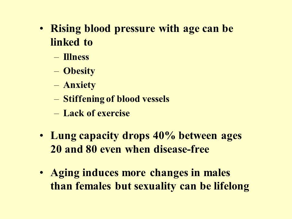 Rising blood pressure with age can be linked to –Illness –Obesity –Anxiety –Stiffening of blood vessels –Lack of exercise Lung capacity drops 40% betw