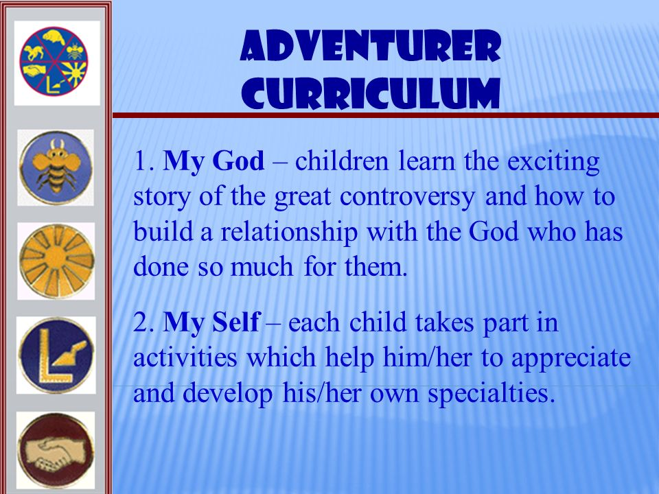 Adventurer Curriculum 1. My God – children learn the exciting story of the great controversy and how to build a relationship with the God who has done
