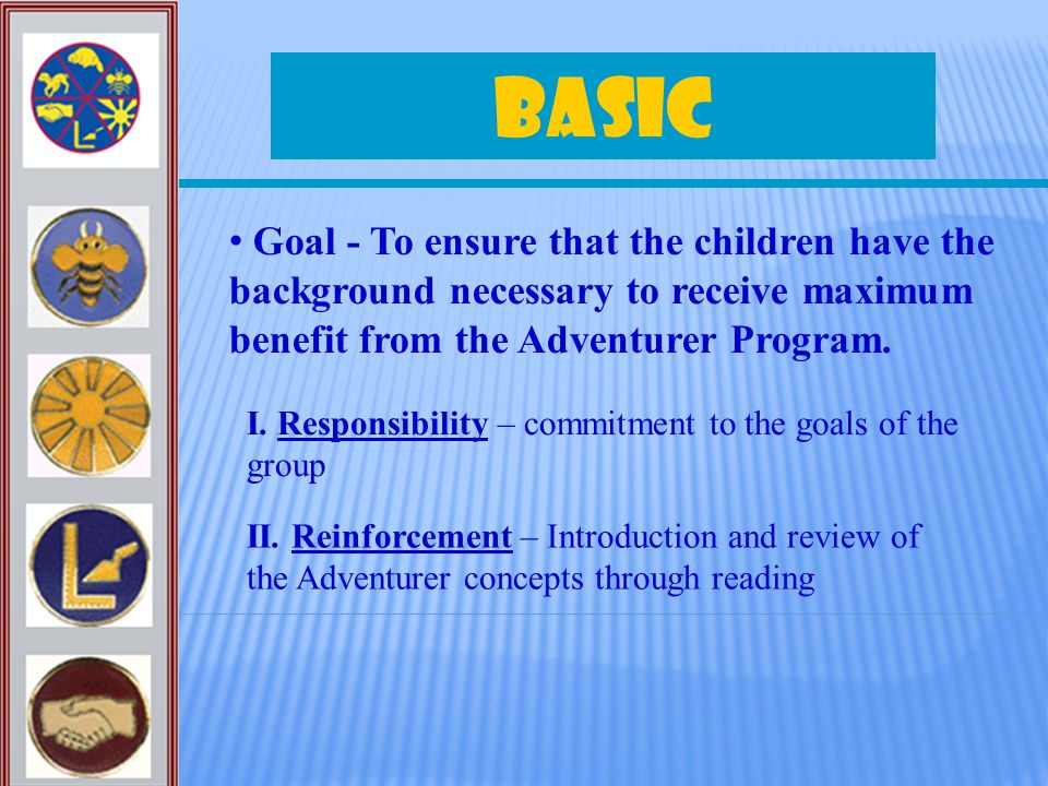 Basic Goal - To ensure that the children have the background necessary to receive maximum benefit from the Adventurer Program. I. Responsibility – com