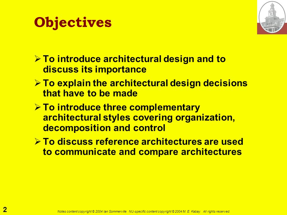 2 Notes content copyright © 2004 Ian Sommerville. NU-specific content copyright © 2004 M. E. Kabay. All rights reserved. Objectives To introduce archi