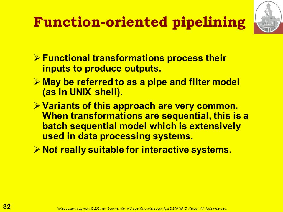 32 Notes content copyright © 2004 Ian Sommerville. NU-specific content copyright © 2004 M. E. Kabay. All rights reserved. Function-oriented pipelining