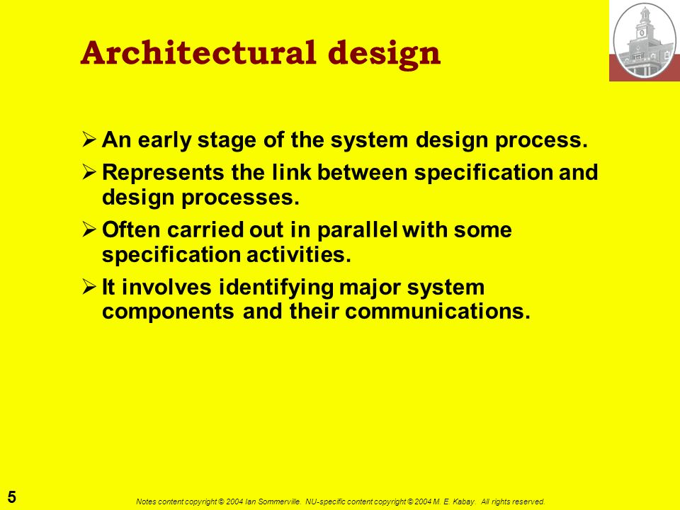 5 Notes content copyright © 2004 Ian Sommerville. NU-specific content copyright © 2004 M. E. Kabay. All rights reserved. Architectural design An early