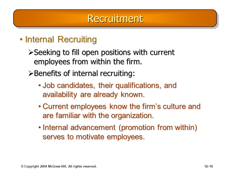 © Copyright 2004 McGraw-Hill. All rights reserved.12–18 RecruitmentRecruitment Internal RecruitingInternal Recruiting Seeking to fill open positions w