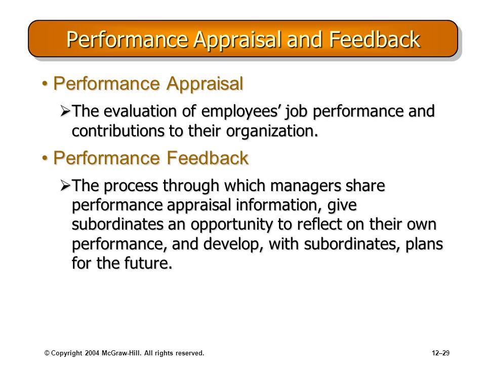 © Copyright 2004 McGraw-Hill. All rights reserved.12–29 Performance Appraisal and Feedback Performance AppraisalPerformance Appraisal The evaluation o