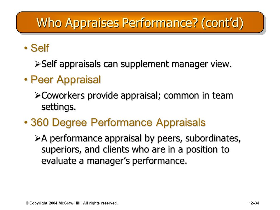 © Copyright 2004 McGraw-Hill. All rights reserved.12–34 Who Appraises Performance? (contd) SelfSelf Self appraisals can supplement manager view. Self