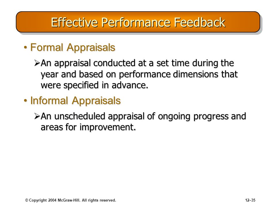 © Copyright 2004 McGraw-Hill. All rights reserved.12–35 Effective Performance Feedback Formal AppraisalsFormal Appraisals An appraisal conducted at a