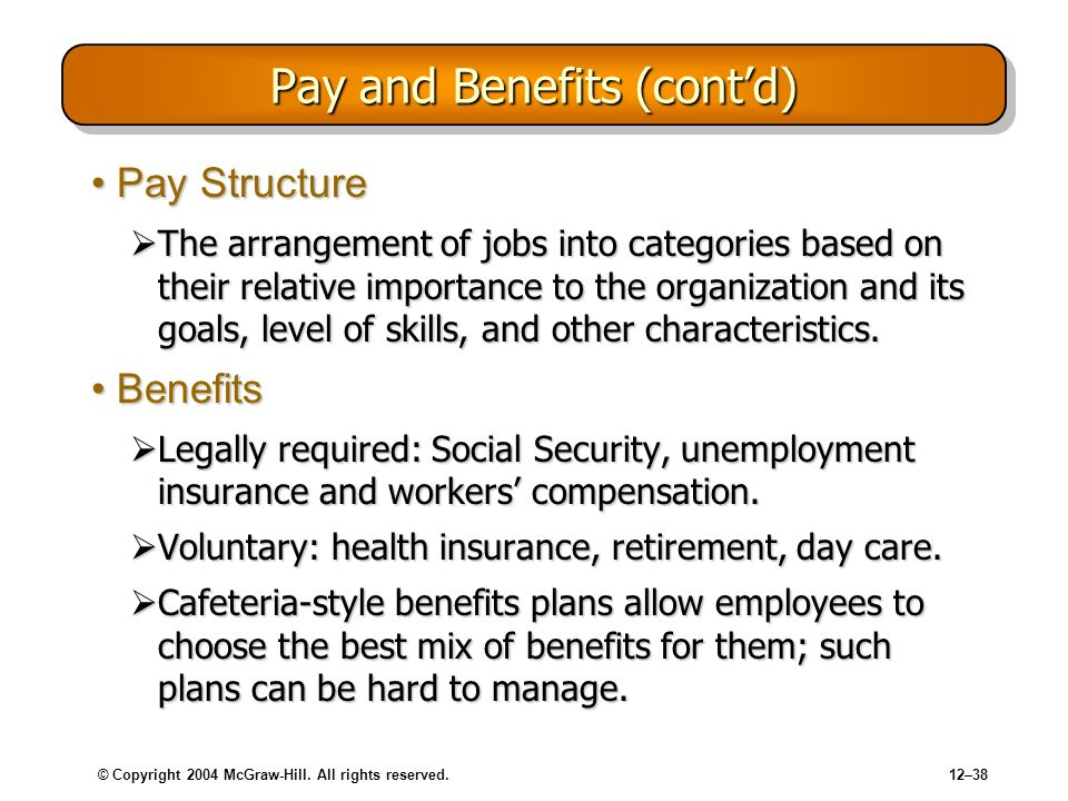© Copyright 2004 McGraw-Hill. All rights reserved.12–38 Pay and Benefits (contd) Pay StructurePay Structure The arrangement of jobs into categories ba