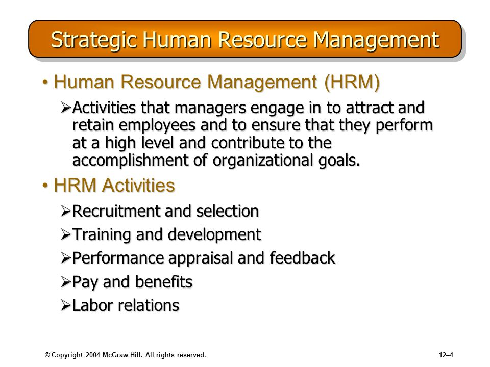 © Copyright 2004 McGraw-Hill. All rights reserved.12–4 Strategic Human Resource Management Human Resource Management (HRM)Human Resource Management (H
