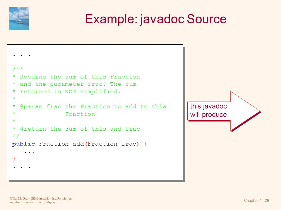 ©The McGraw-Hill Companies, Inc. Permission required for reproduction or display. Chapter 7 - 26 Example: javadoc Source... /** * Returns the sum of t