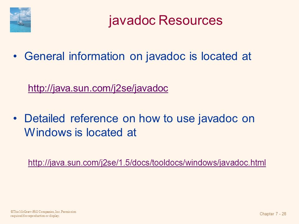 ©The McGraw-Hill Companies, Inc. Permission required for reproduction or display. Chapter 7 - 28 javadoc Resources General information on javadoc is l