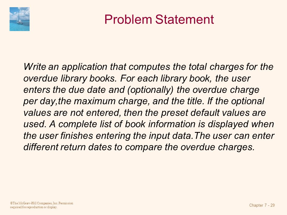 ©The McGraw-Hill Companies, Inc. Permission required for reproduction or display. Chapter 7 - 29 Problem Statement Write an application that computes
