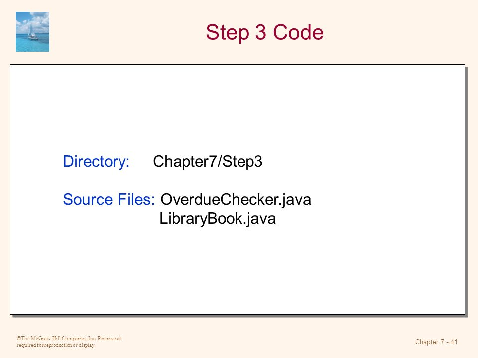 ©The McGraw-Hill Companies, Inc. Permission required for reproduction or display. Chapter 7 - 41 Step 3 Code Directory: Chapter7/Step3 Source Files: O