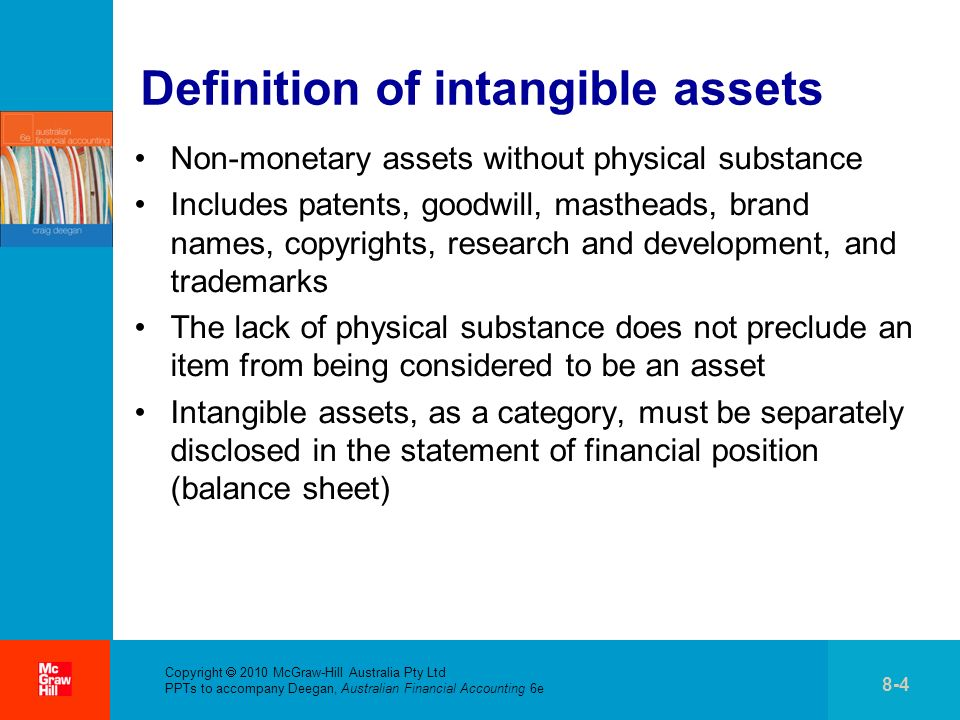 . Copyright 2010 McGraw-Hill Australia Pty Ltd PPTs to accompany Deegan, Australian Financial Accounting 6e 8-4 Definition of intangible assets Non-mo