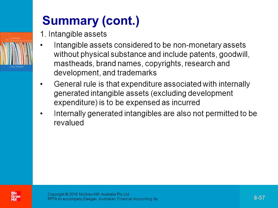 . Copyright 2010 McGraw-Hill Australia Pty Ltd PPTs to accompany Deegan, Australian Financial Accounting 6e 8-57 Summary (cont.) 1. Intangible assets