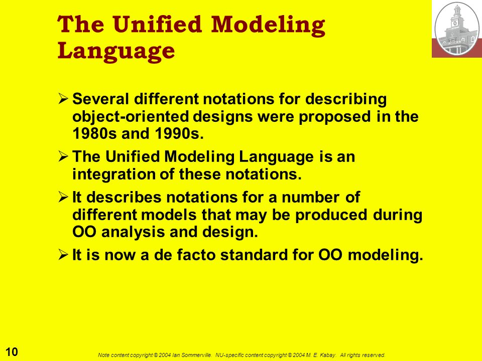 10 Note content copyright © 2004 Ian Sommerville. NU-specific content copyright © 2004 M. E. Kabay. All rights reserved. The Unified Modeling Language