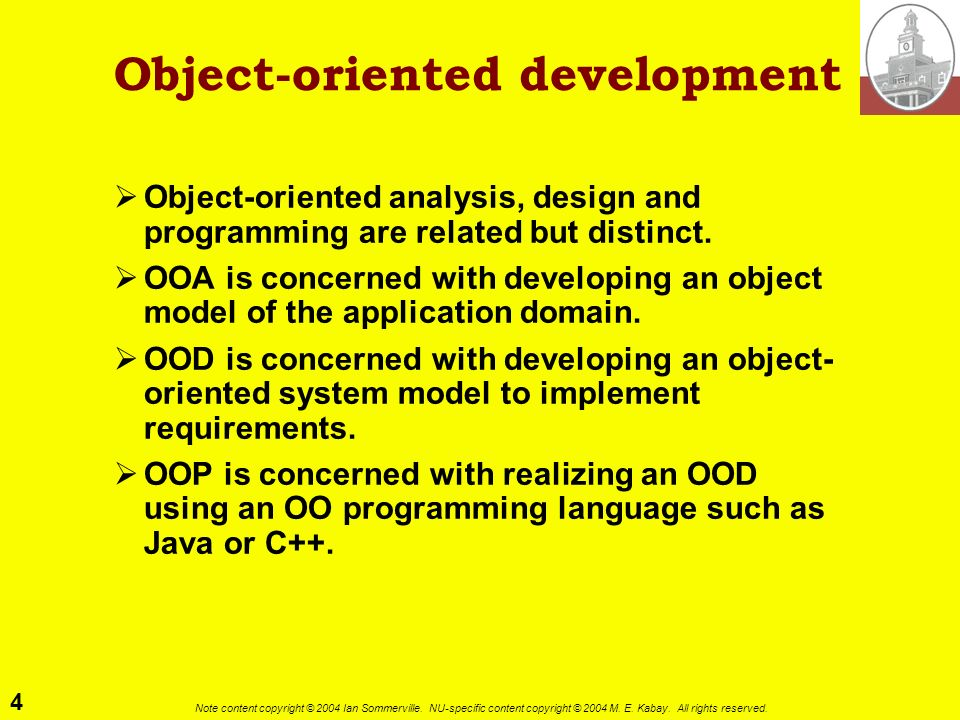 4 Note content copyright © 2004 Ian Sommerville. NU-specific content copyright © 2004 M. E. Kabay. All rights reserved. Object-oriented development Ob