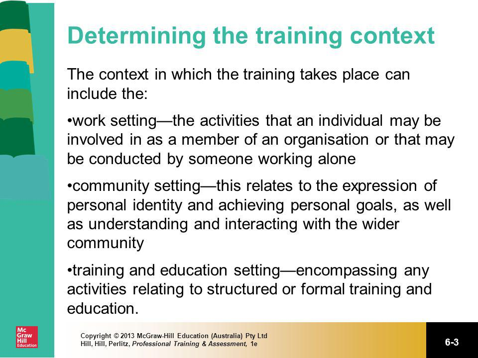 6-3 Copyright © 2013 McGraw-Hill Education (Australia) Pty Ltd Hill, Hill, Perlitz, Professional Training & Assessment, 1e Determining the training co