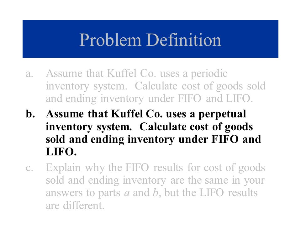 a.Assume that Kuffel Co. uses a periodic inventory system. Calculate cost of goods sold and ending inventory under FIFO and LIFO. b.Assume that Kuffel