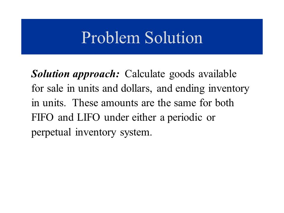 Problem Solution Calculation of goods available for sale: Beginning inventory..........