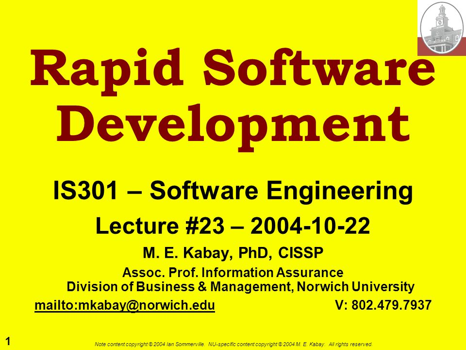 1 Note content copyright © 2004 Ian Sommerville. NU-specific content copyright © 2004 M. E. Kabay. All rights reserved. Rapid Software Development IS3