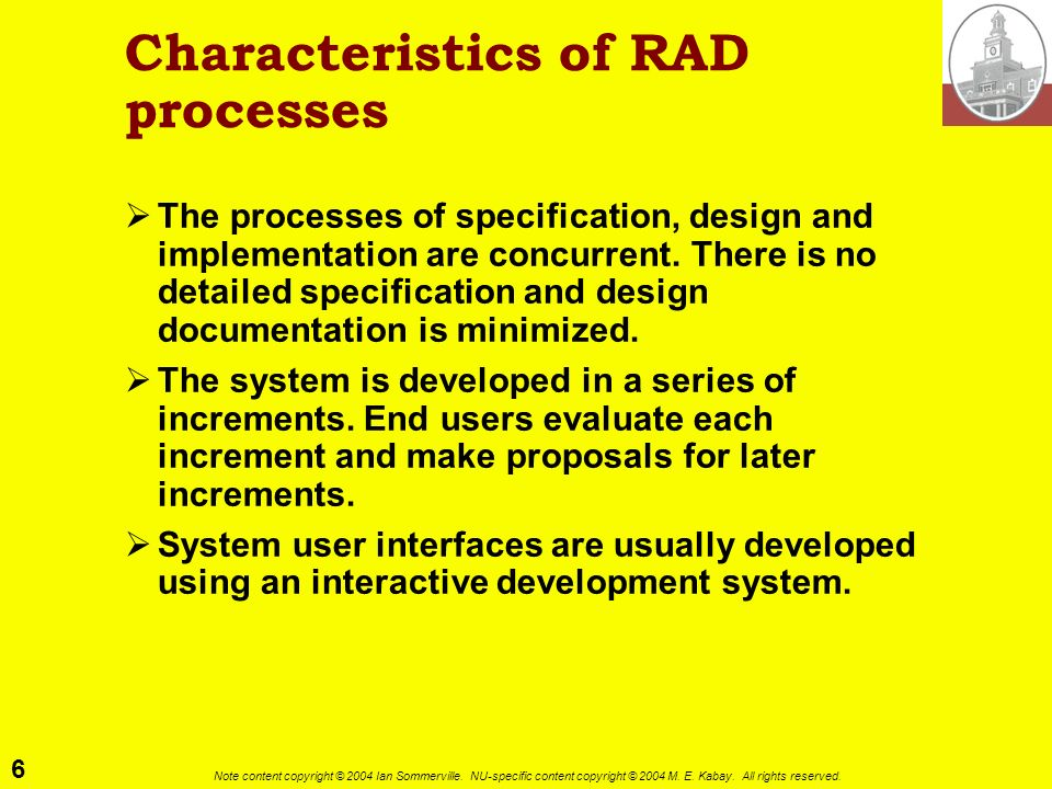 6 Note content copyright © 2004 Ian Sommerville. NU-specific content copyright © 2004 M. E. Kabay. All rights reserved. Characteristics of RAD process