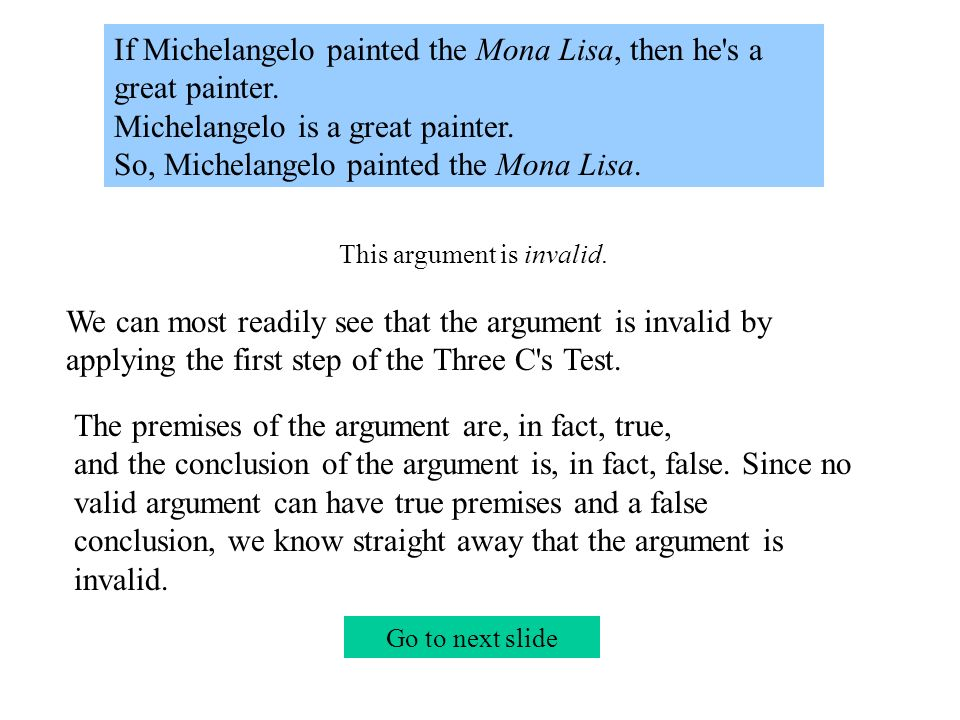 We can most readily see that the argument is invalid by applying the first step of the Three C s Test.