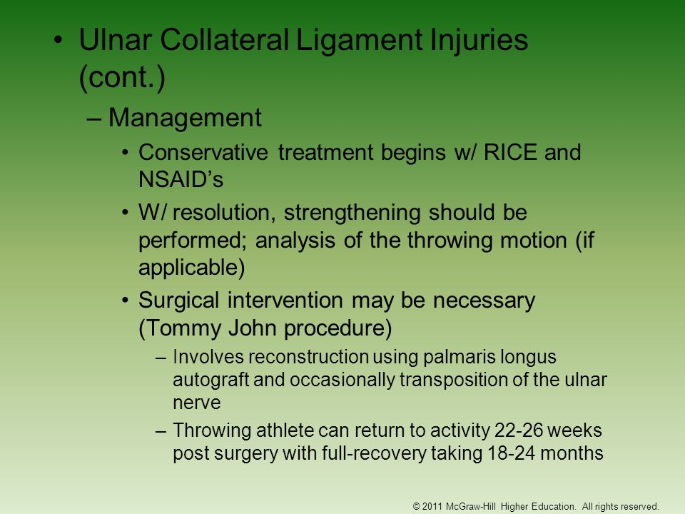 Ulnar Collateral Ligament Injuries (cont.) –Management Conservative treatment begins w/ RICE and NSAIDs W/ resolution, strengthening should be perform