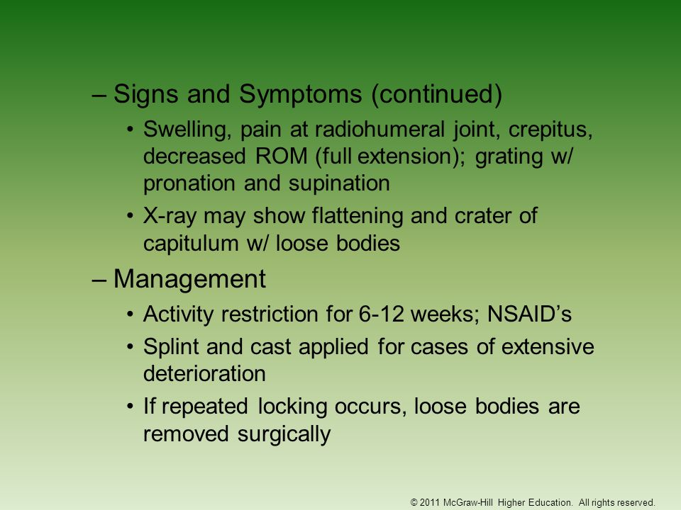 –Signs and Symptoms (continued) Swelling, pain at radiohumeral joint, crepitus, decreased ROM (full extension); grating w/ pronation and supination X-