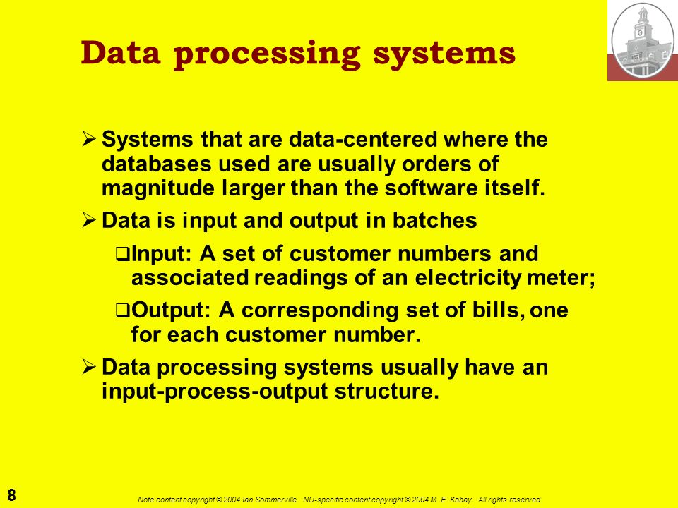 8 Note content copyright © 2004 Ian Sommerville. NU-specific content copyright © 2004 M. E. Kabay. All rights reserved. Data processing systems System