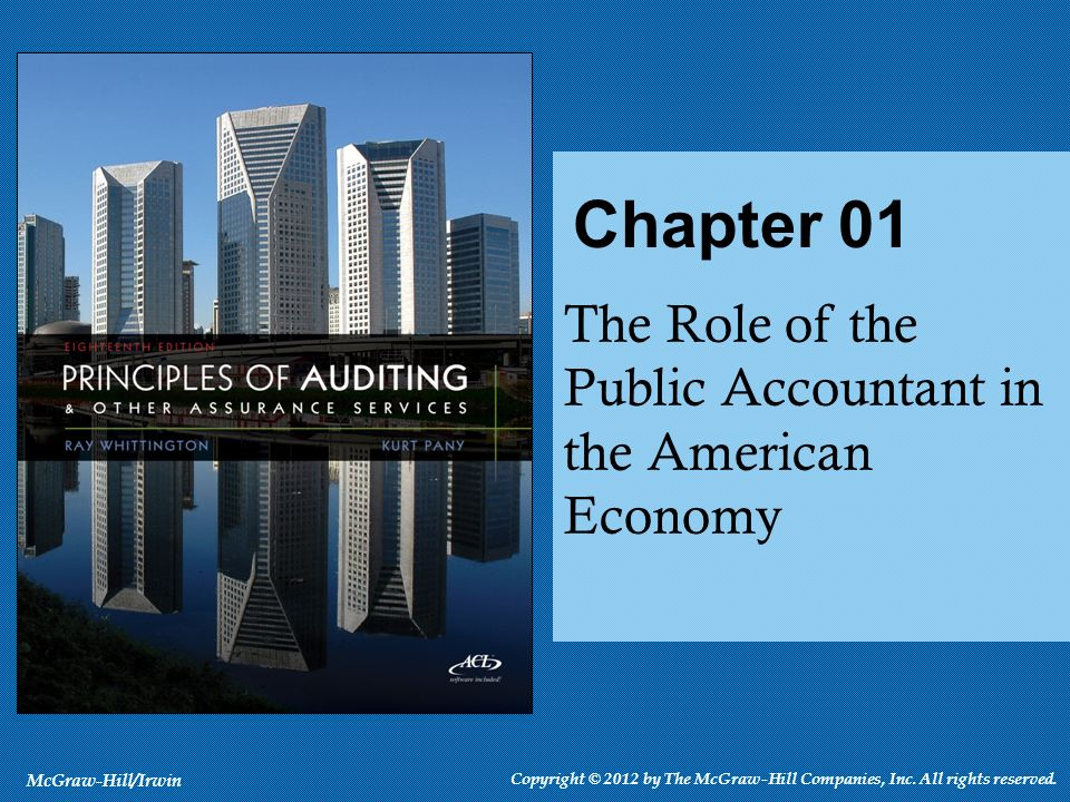 The Role of the Public Accountant in the American Economy Chapter 01 McGraw-Hill/Irwin Copyright © 2012 by The McGraw-Hill Companies, Inc. All rights