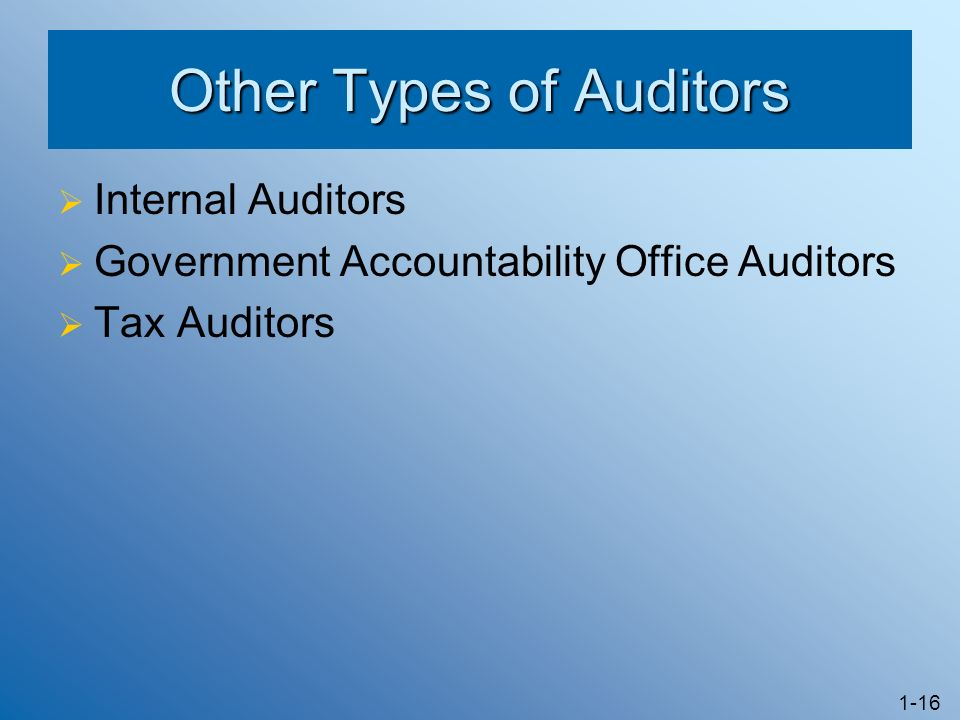 1-16 Other Types of Auditors Internal Auditors Government Accountability Office Auditors Tax Auditors