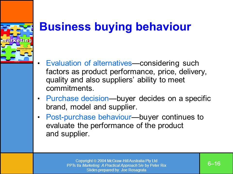 Copyright 2004 McGraw-Hill Australia Pty Ltd PPTs t/a Marketing: A Practical Approach 5/e by Peter Rix Slides prepared by: Joe Rosagrata 6–16 Business